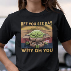 Eff You See Kay Shirt Why Oh You Yoda Star Wars Yoga