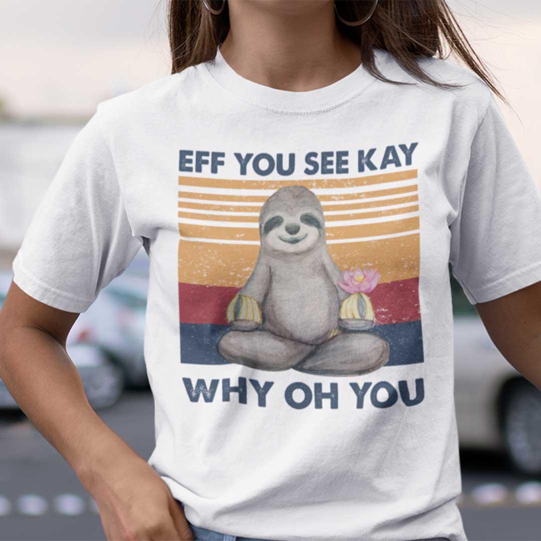 Eff You See Kay Shirt Why Old You Sloth Yoga