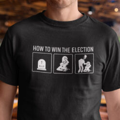 How To Win The Election Shirt Anti Biden Graves