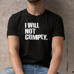 I Will Not Comply Shirt Anti Government