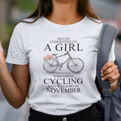 Never Underestimate A Girl Who Loves Cycling November Shirt
