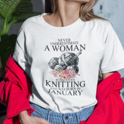 Never Underestimate A Woman Who Loves Knitting January Shirt