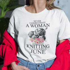 Never Underestimate A Woman Who Loves Knitting June Shirt