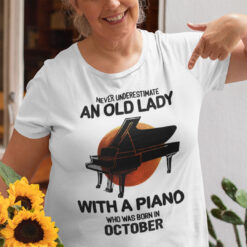 Never Underestimate An Old Lady With A Piano Shirt October