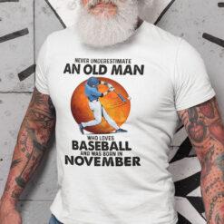 Never Underestimate An Old Man Who Loves Baseball Shirt November