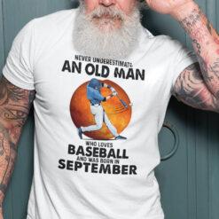 Never Underestimate An Old Man Who Loves Baseball Shirt September