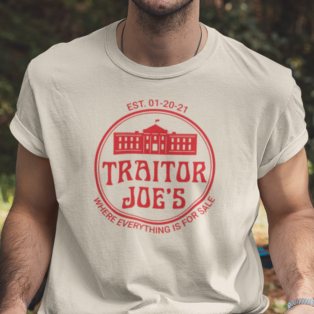 Traitor Joes T Shirt Where Everything Is For Sale Anti Biden