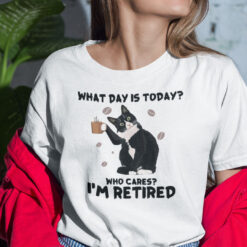 What Day Is Today Who Cares I'm Retired Shirt Cat Lovers