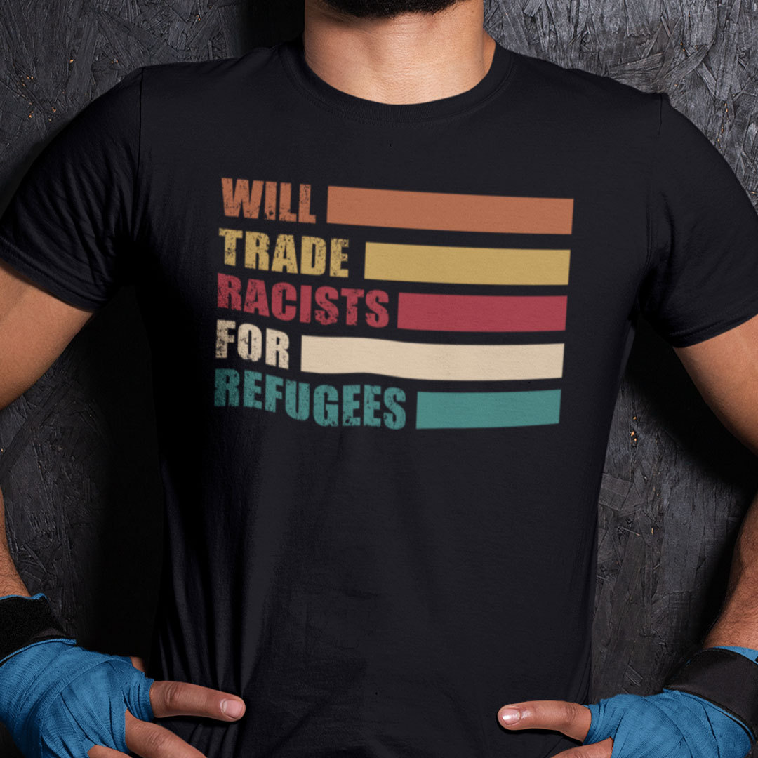 Will Trade Racist For Refugees Shirt Anti Racism