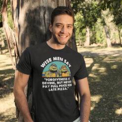 Wise Man Say Forgiveness Is Divine Shirt Mutant Ninja Turtles