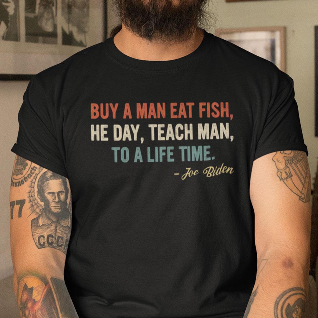 Buy A Man Eat Fish Shirt Funny Joe Biden Quote