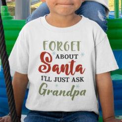 Forget About Santa I'll Just Ask Grandpa Shirt