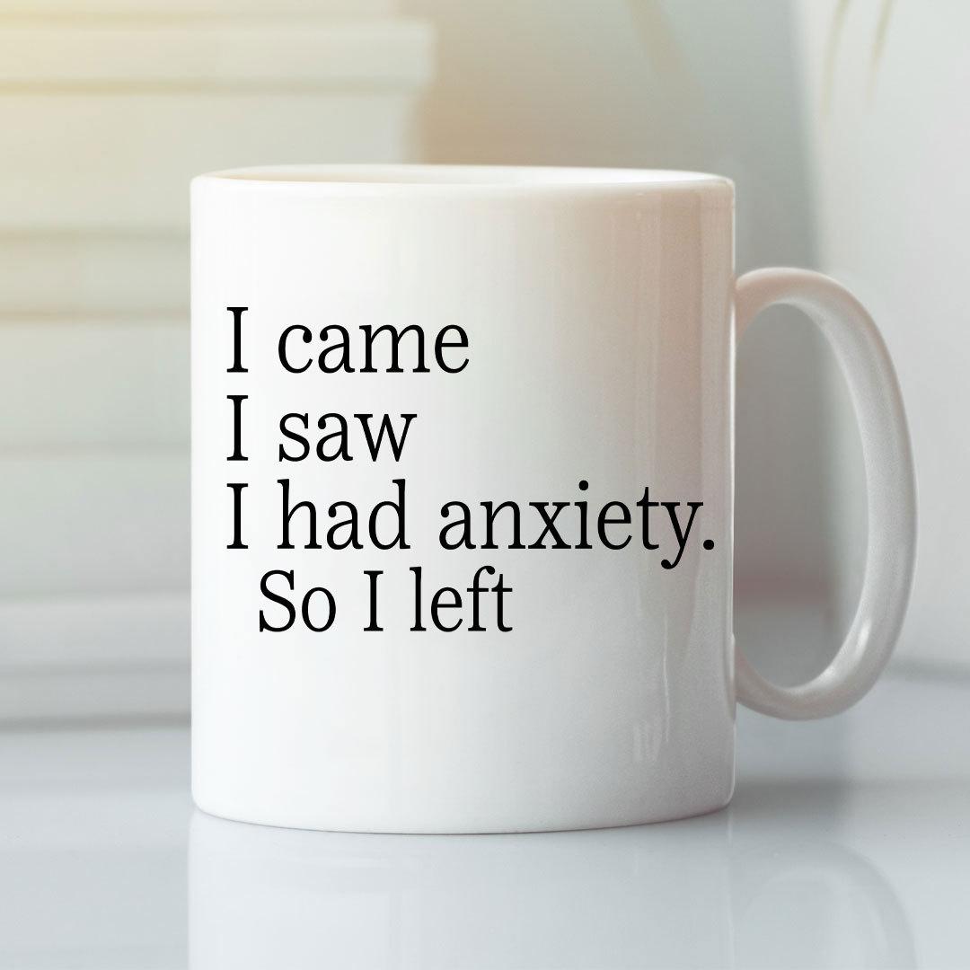 I Came I Saw I Had Anxiety So I Left Mug