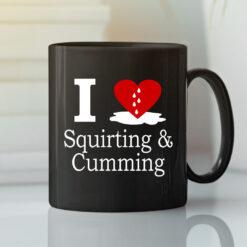 I Love Cumming Mug I Love Squirting And Cumming