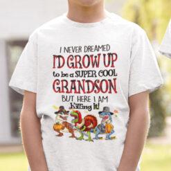 I'd Never Dreamed I'd Grow Up To Be Super Cool Grandson Shirt