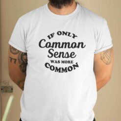 If Only Common Sense Was More Common Shirt