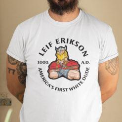 Leif Erikson American's First White Dude 1000 A.D Shirt
