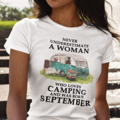Never Underestimate A Woman Who Loves Camping Shirt September