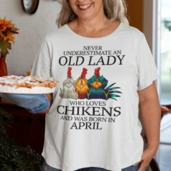 Never Underestimate Old Lady Who Loves Chickens Shirt April