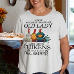 Never Underestimate Old Lady Who Loves Chickens Shirt December