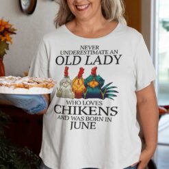 Never Underestimate Old Lady Who Loves Chickens Shirt June