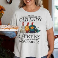 Never Underestimate Old Lady Who Loves Chickens Shirt November
