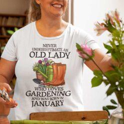 Never Underestimate Old Lady Who Loves Gardening Shirt January