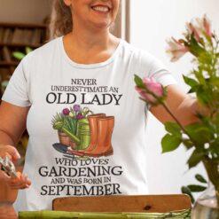 Never Underestimate Old Lady Who Loves Gardening Shirt September