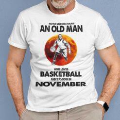 Never Underestimate Old Man Who Loves Basketball Shirt November