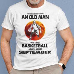 Never Underestimate Old Man Who Loves Basketball Shirt September