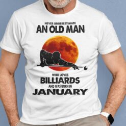 Never Underestimate Old Man Who Loves Billiards Shirt January