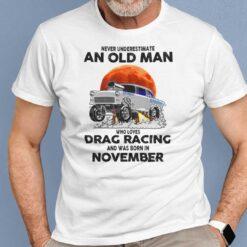 Never Underestimate Old Man Who Loves Drag Racing Shirt November
