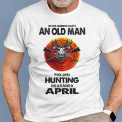 Never Underestimate Old Man Who Loves Hunting Shirt April