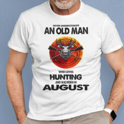 Never Underestimate Old Man Who Loves Hunting Shirt August