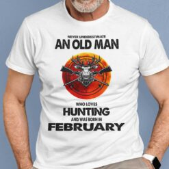 Never Underestimate Old Man Who Loves Hunting Shirt February