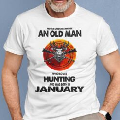 Never Underestimate Old Man Who Loves Hunting Shirt January