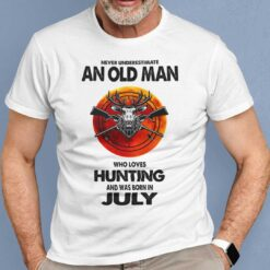 Never Underestimate Old Man Who Loves Hunting Shirt July
