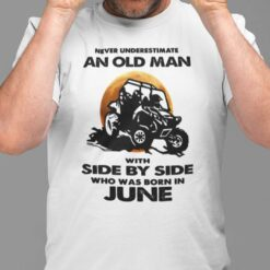 Never Underestimate Old Man With Side By Side Shirt June
