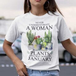 Never Underestimate Woman Who Loves Plants Shirt January