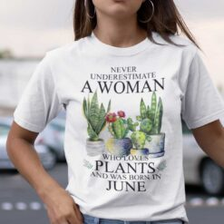 Never Underestimate Woman Who Loves Plants Shirt June