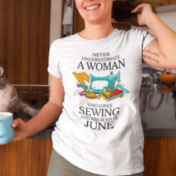 Never Underestimate Woman Who Loves Sewing Shirt June