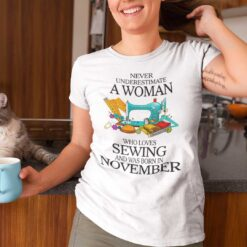 Never Underestimate Woman Who Loves Sewing Shirt November