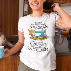 Never Underestimate Woman Who Loves Sewing Shirt October