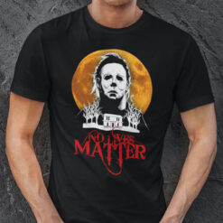 No Lives Matter Shirt Michael Myers Halloween