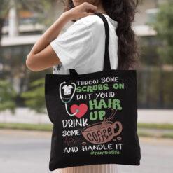 Nurse Life Throw Some Scrubs Hair Up Drink Coffee Tote Bag