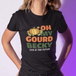 Oh My Gourd Becky Look At That Pumpkin Shirt Thanksgiving