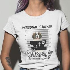 Personal Stalker Shirt St Bernard I Will Follow You