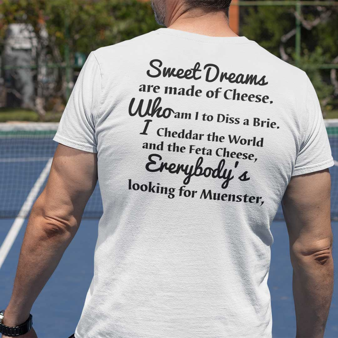 Sweet Dreams Are Made Of Cheese Who Am I To Diss A Brie Shirt