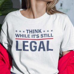 Think While It's Still Legal Shirt Rihanna Political Shirt