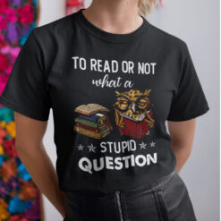 To Read Or Not What A Stupid Question Shirt Owl Book Lovers